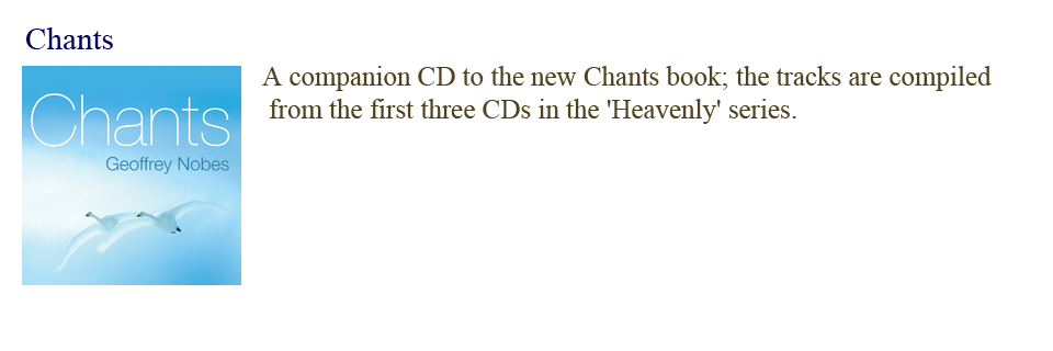 Fourteen chants, taken from Geoff's first three CDs, and arranged for church music groups and congregations.