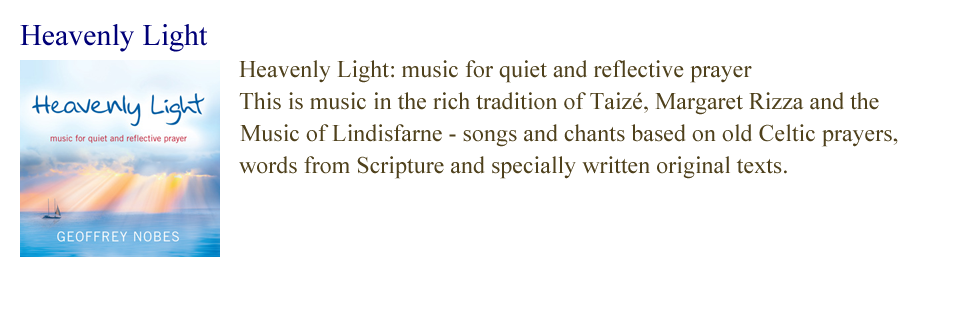 Heavenly Light: music for quiet and reflective prayer. This is music in the rich tradition of Taize, Margaret Rizza and the Music of Lindisfarne - beautifully crafted, gentle and mystical.